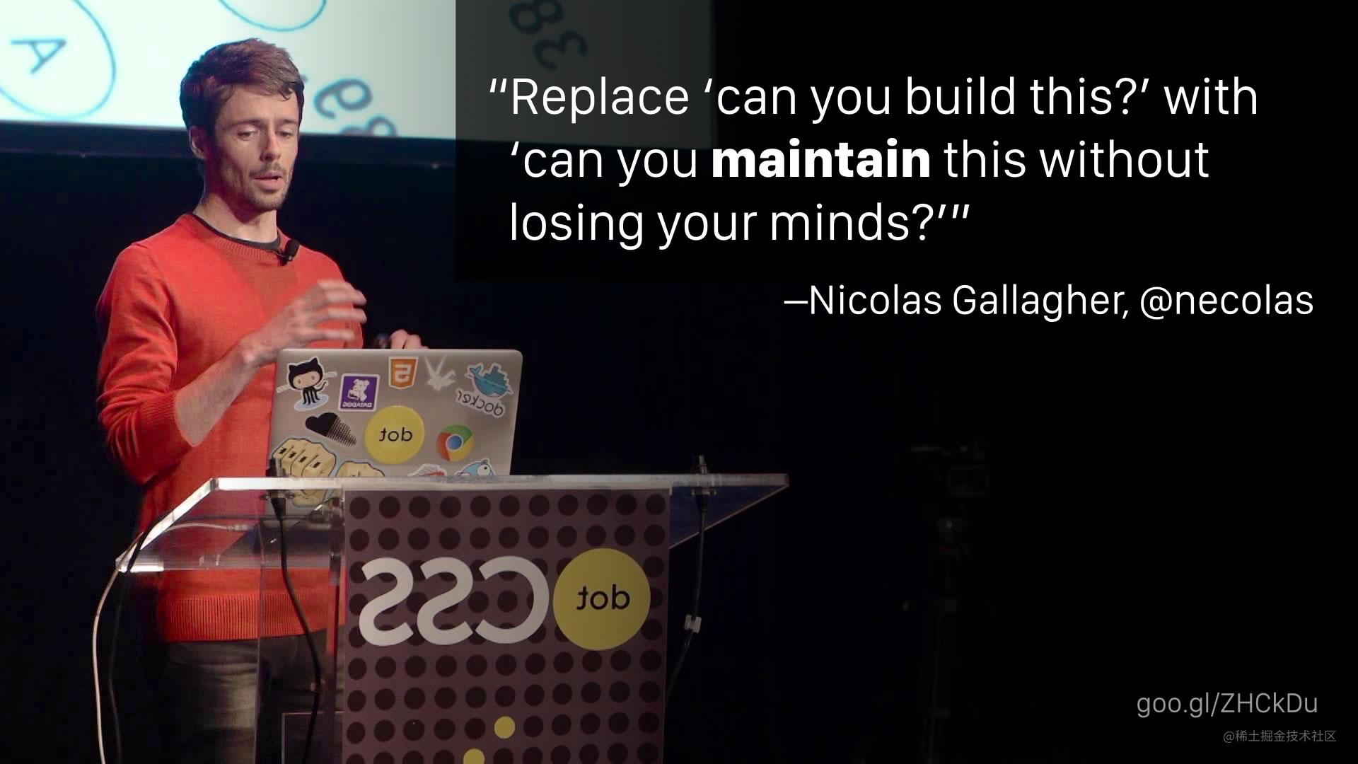 """""""Replace 'can you build this?' with 'can you maintain this without losing your minds?'"""" —Nicolas Gallagher"""