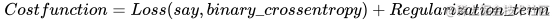 Cost function = Loss (say, binary\_ crossentropy) + Regularization\_ term